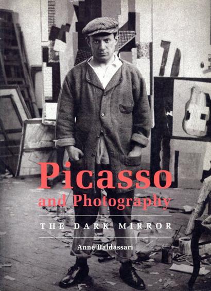 Picasso And Photography: The Dark Mirror/Anne Baldassari