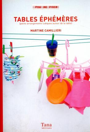 Tables Ephemeres: Petits Arrangements Ludiques Autour De La Table/Martine Camilleri