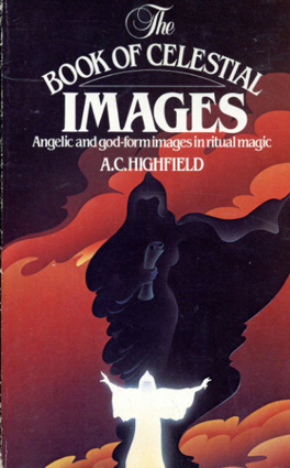 Book of Celestial Images: Angelic and God-form Images in Ritual Magic/A.C.Highfield