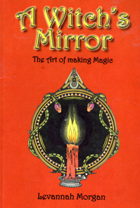 A Witch's Mirror The Art of Making Magic/Levannah Morgan