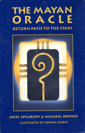 The Mayan Oracle: Return Path to the Stars/Ariel Spilsbury/Michael Bryner/Donna Kiddie