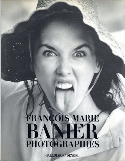 フランソワ・マリー・バニエ写真集 Francois-Marie Banier: Photographies/Francois Marie Banier