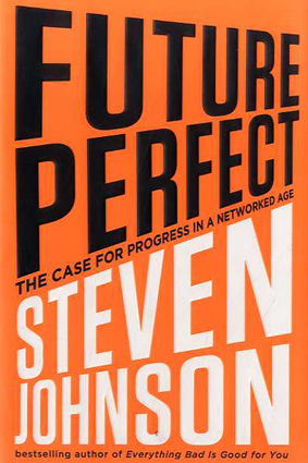Future Perfect The Case For Progress In A Networked Age/Steven Johnson