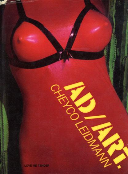 チェイコ・レイドマン写真集 AD/ART: Love me tender/Cheyco Leidmann