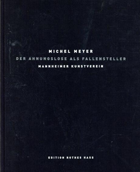 マイケル・マイヤー Michel Meyer: Der Ahnungslose als Fallensteller/
