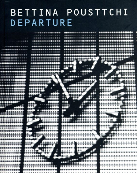 ベティナ・プルスチ Bettina Pousttchi: Departure/Bettina Pousttchi