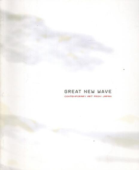 Great New Wave: Contemporary Art From Japan/Lisa Baldissera/Sara Knelman