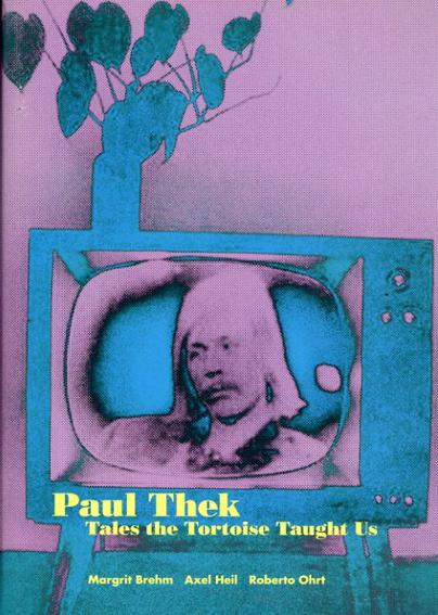 ポール・テック Paul Thek: Tales The Tortoise Taught Us/Paul Thek Margrit Brehm/Axel Heil/Roberto Ohrt編
