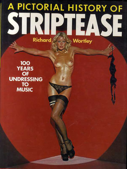Pictorial History of Striptease/Richard Wortley