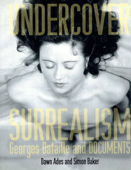 Undercover Surrealism: Georges Bataille and DOCUMENTS/Dawn Ades/Simon Baker編