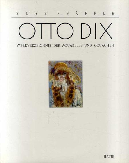 オットー・ディクス Otto Dix: Watercolors and Gouaches/Suse Pfaeffle