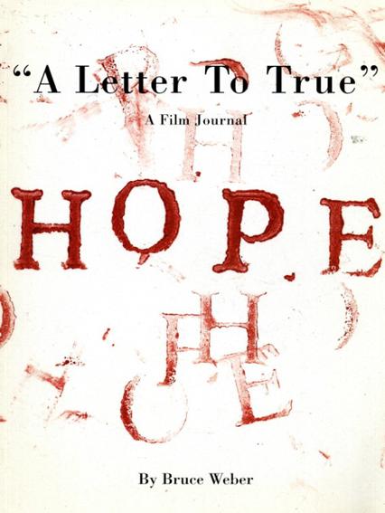ブルース・ウェーバー写真集 Bruce Weber Hope A Letter To True/Bruce Weber