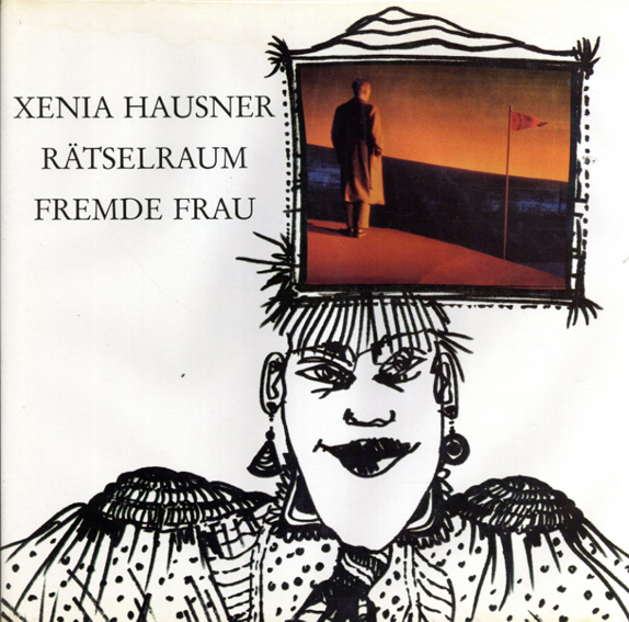 ゼニア・ハウスナー Xenia Hausner: Ratselraum Fremde Frau/