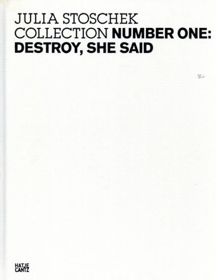 The Julia Stoschek Collection Number One: Destroy, She Said/Julia Stoschek/Klaus Biesenbach/Daniel Birnbaum/Jenny Dirksen/Philipp Furnkas編