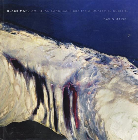 デイビット・メゼル写真集 Black Maps: American Landscape and the Apocalyptic Sublime/David Maisel写真