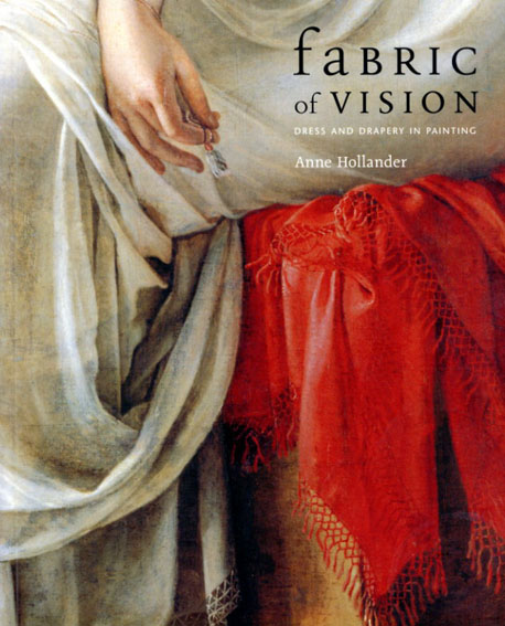 Fabric of Vision: Dress And Drapery In Painting/Anne Hollander