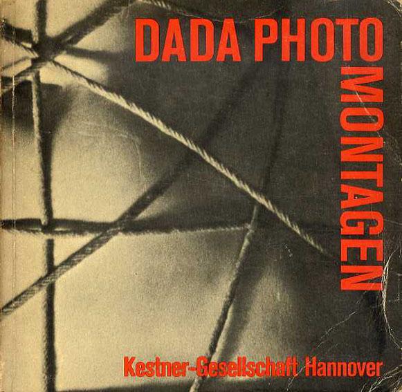 ダダ・フォトモンタージュ Dada Photomontagen: Dada Photographie und Photocollage/Kestner-Gesellschaft Hannover