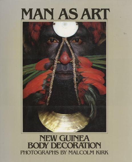 Man as Art: New Guinea Body Decoration/Malcolm Kirk/Andrew Strathern/Andrew Strathern序論