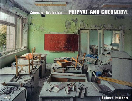 ロバート・ポリドリ写真集 Robert Polidori: Zones of Exclusion, Pripyat and Chernobyl/Robert Polidori/ Elizabeth Culbert