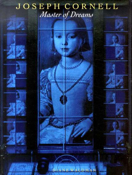 ジョゼフ・コーネル Joseph Cornell: Master of Dreams/Diane Waldman