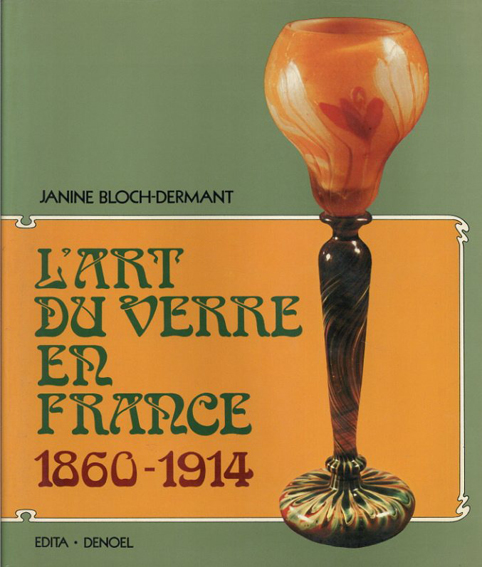 L'Art du verre en Francem1860-1914/Janine Bloch-Dermant