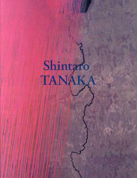 田中信太郎 Shintaro Tanaka: Works 1946-2014/