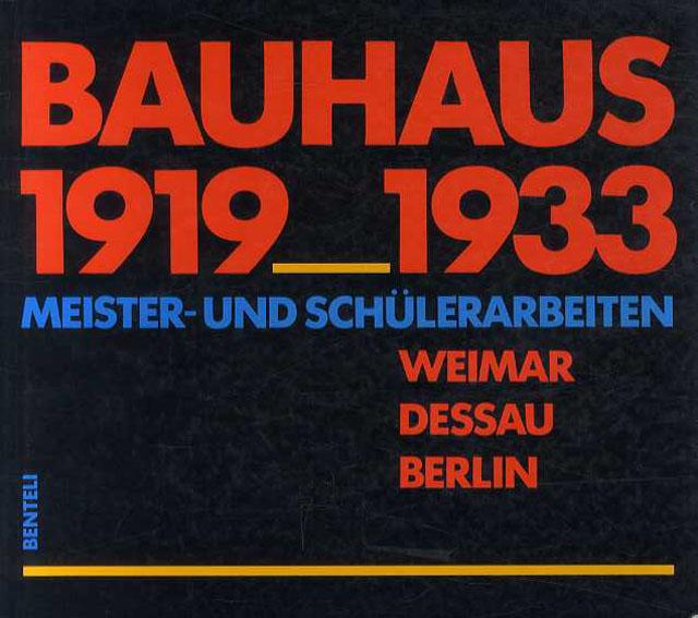 バウハウス Bauhaus 1919-1933: Meister-Und Schulerarbeiten Weimar Dessau Berlin/