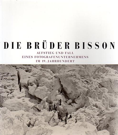 ブラザーズ・ビッソン写真集 Die Bruder Bisson: Aufstieg Und Fall Eines Fotografenunternahmens/Bruder Bisson