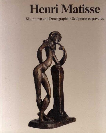 アンリ・マティス Henri Matisse 1869-1954: Skulpturen und Druckgraphik, Sculptures et gravures/