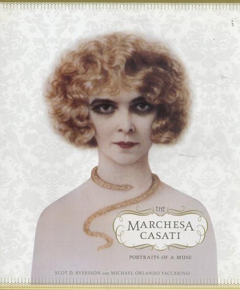 The Marchesa Casati: Portraits of a Muse/Scot Ryersson Michael Yaccarino