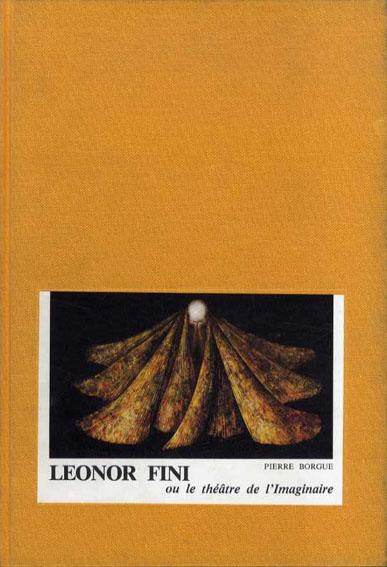レオノール・フィニー Leonor Fini: Ou le Theatre de L'Imaginaire/Pierre Borgue