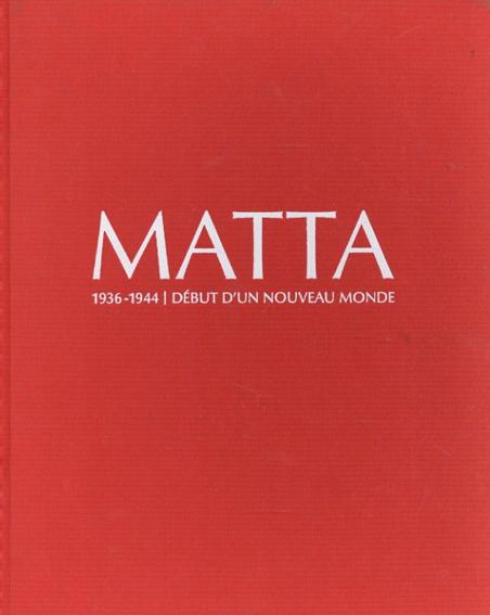 ロベルト・マッタ Matta 1936-1944 Debut D'un Nouveau Monde/ロベルト・マッタ