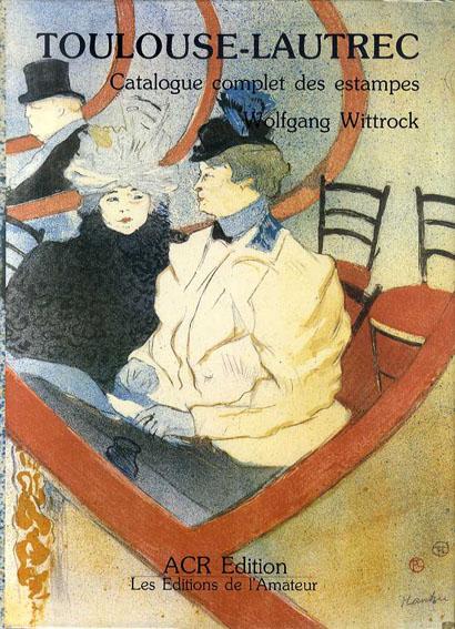 トゥールーズ・ロートレック 版画カタログ・レゾネ 全2冊揃 Toulouse-Lautrec Catalogue Complet Des Estampes Volume1,2/Wolfgang Wittrock