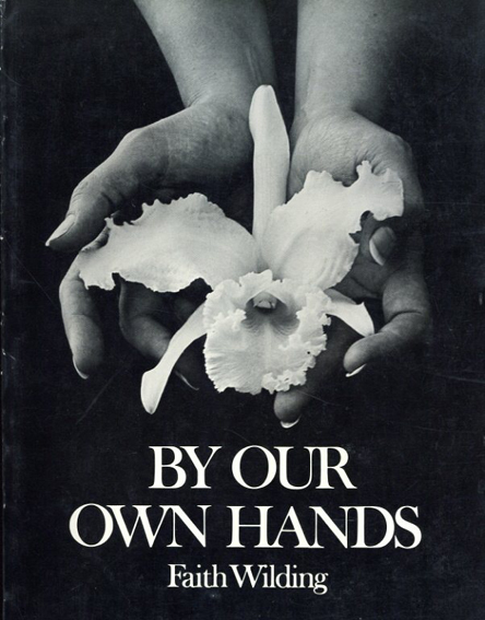 By Our Own Hands: The Women Artist's Movement Southern California 1970-1976/Faith Wilding