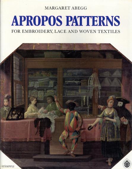 刺繍、レース、織物の模様について Apropos Patterns for Embroidery, Lace and Woven Textiles/Margaret Abegg