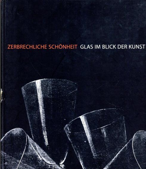 Zerbrechliche Schoenheit: Glas im Blick der Kunst/