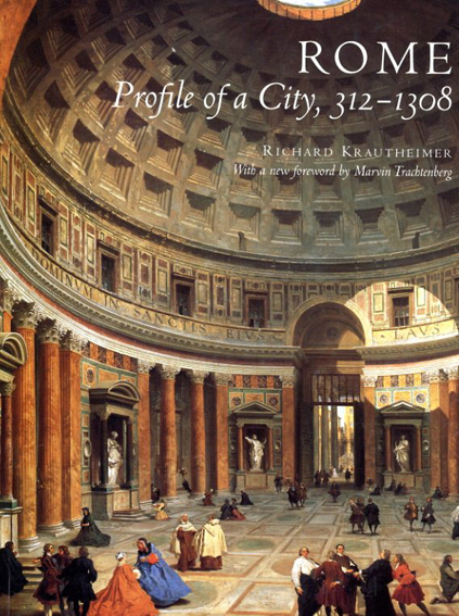 Rome: Profile of a City, 312-1308/Richard Krautheimer Marvin Trachtenberg