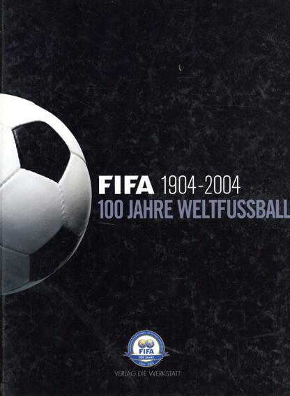 100 Jahre Weltfussball: Die FIFA 1904-2004/Christiane Eisenberg/Pierre Lanfranchi/Tony Mason/Alfred Wahl