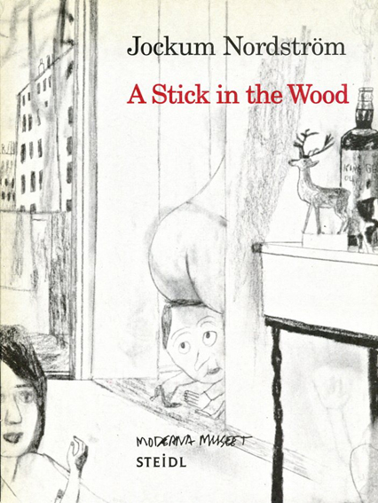 ヨーケム・ノルドストリョーム Jockum Nordstrom: A Stick In The Wood/Jockum Nordstrom Annika Gunnarsson Brian Sholis