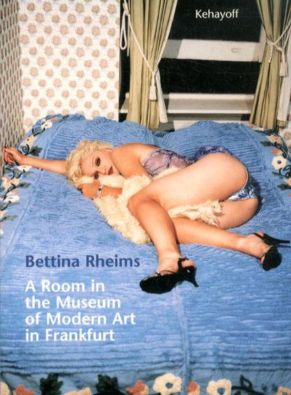 ベッティナ・ランス写真集 Bettina Rheims: A Room in the Museum of Modern Art in Frankfurt/Bettina Rheims