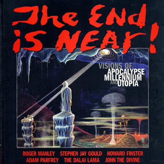 The End Is Near!: Visions of Apocalypse, Millennium and Utopia/Adam Parfrey/ Dalai Lama XIV/ Stephen Jay Gould/ Roger Manley編