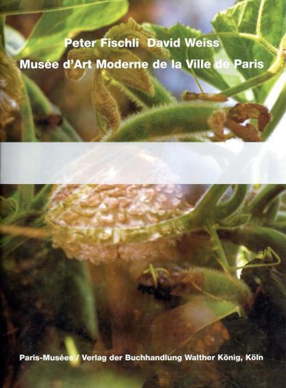 ペーター・フィッシュリ/ダヴィッド・ヴァイス Peter Fischli/David Weiss: Musee d'Art Moderne De La Ville De Paris/