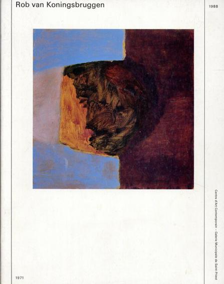 ロプ・ファン・コーニングスブルヘン Rob Van Koningsbruggen: Peintures et dessins 1971-1988/