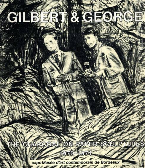ギルバート&ジョージ The Charcoal on Paper Sculptures 1970-1974/Gilbert&George