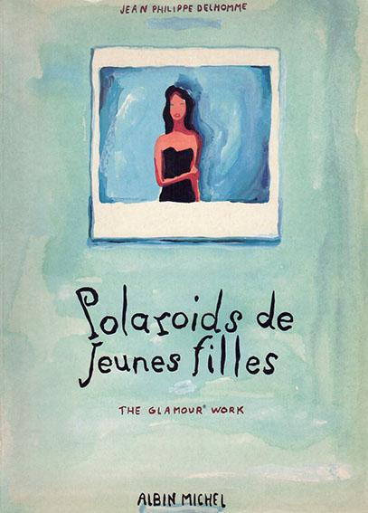 ジャン・フィリップ・デローム作品集 ポラロイズ Polaroids de Jeunes Filles: The Glamour Work/Jean-Philippe Delhomme