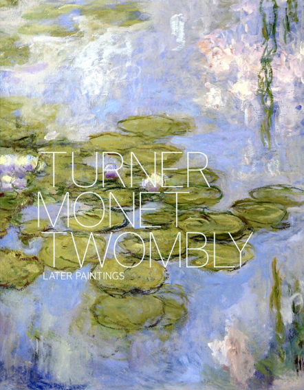 Turner Monet Twombly: Later Paintings/Jeremy Lewison