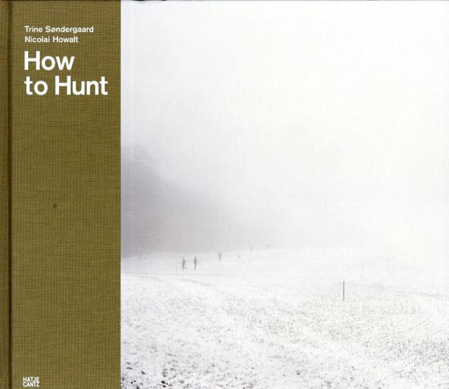 トリーネ・ソンダーガード/ニコライ・ホワルト写真集 Trine Sondergaard/Nicolai Howalt: How To Hunt/Liz Wells Trine Sondergaard/Nicolai Howalt写