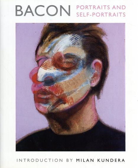フランシス・ベーコン Bacon: Portraits and Self-Portraits/Francis Bacon France Borel Milan Kundera序論