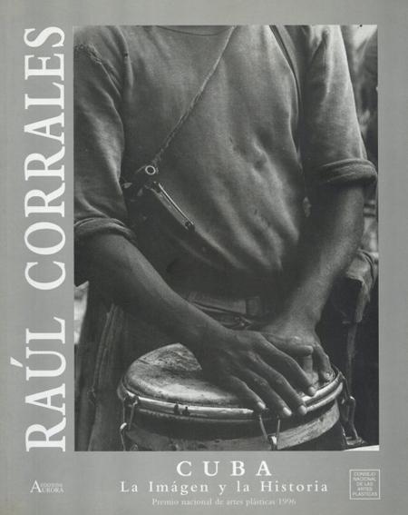 ラウル・コラレス写真集 Cuba La Imagen y la Historia/Raul Corrales