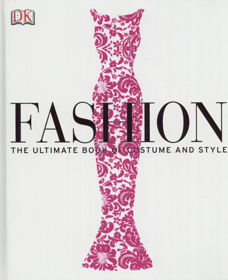 Fashion: The Ultimate Book of Costume and Style/DK